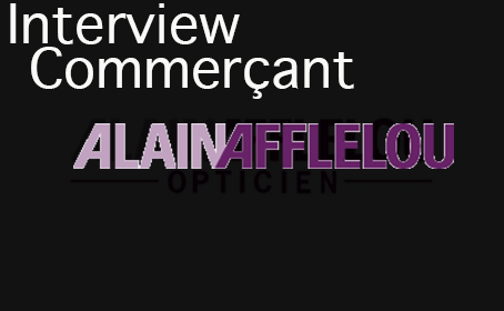 Interview Commerçant Alain Afflelou